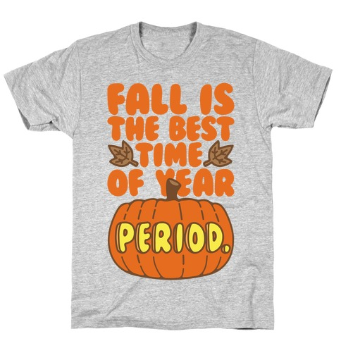 Fall Is The Best Time of Year Period T-Shirt