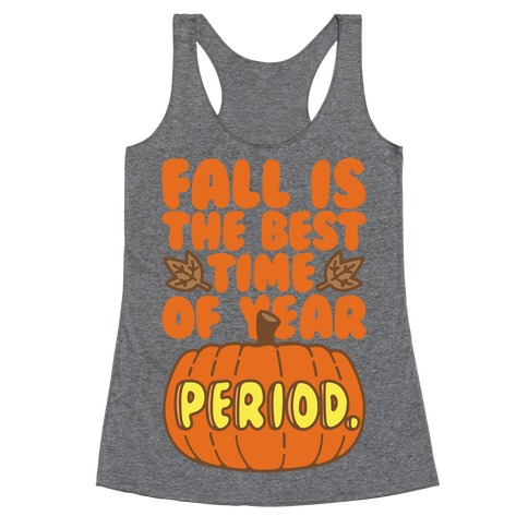 Fall Is The Best Time of Year Period Racerback Tank Top