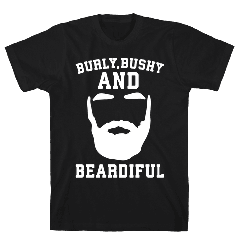 Burly Bushy and Beardiful White Print Mens T-Shirt