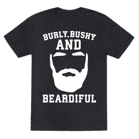 Burly Bushy and Beardiful White Print