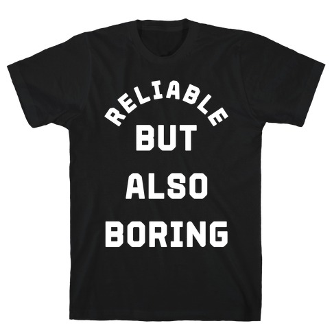 Reliable But Also Boring T-Shirt