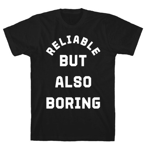 Reliable But Also Boring Mens T-Shirt