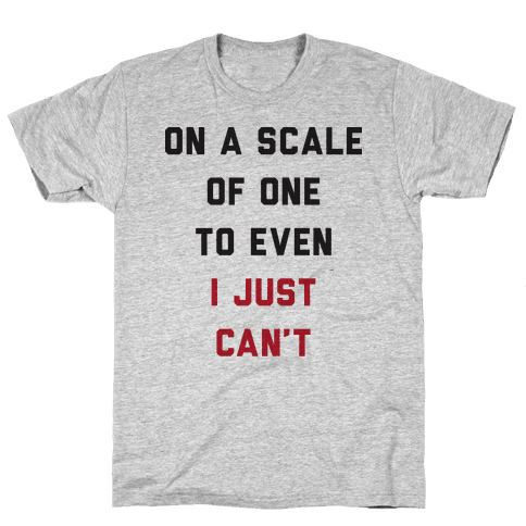 On A Scale Of One To Even I Just Can't Mens T-Shirt