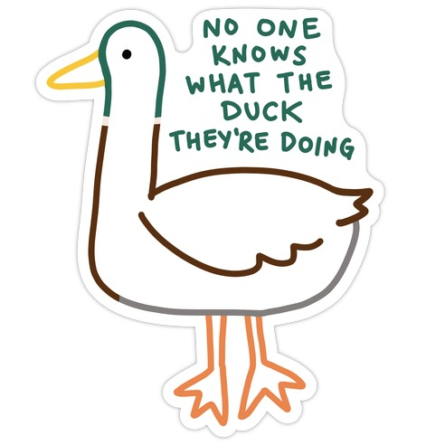 No One Knows What The Duck They're Doing Duck Die Cut Sticker