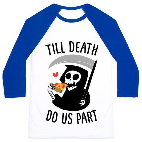 Till Death Do Us Part Baseball Tee