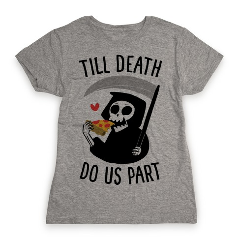 Till Death Do Us Part Womens T-Shirt