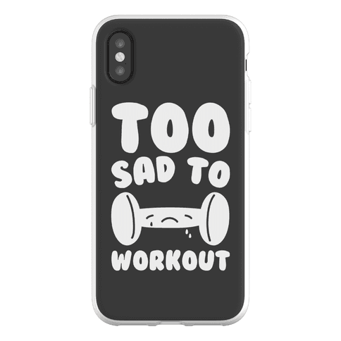 Too Sad To Workout Phone Flexi-Case