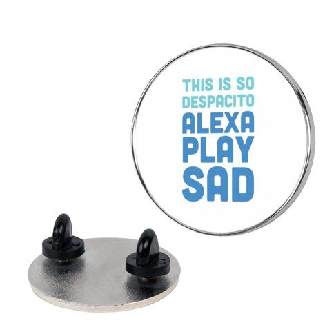 This Is So Despacito, Alexa, Play Sad Pin