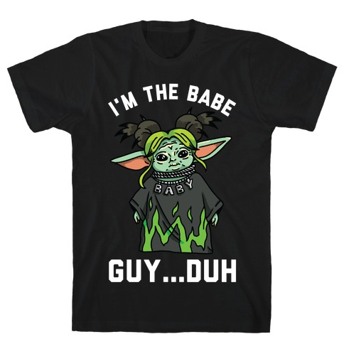 I'm the Babe Guy Duh T-Shirt