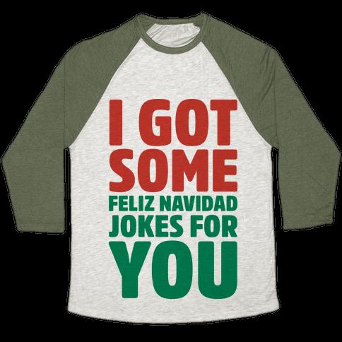 I Got Some Feliz Navidad Jokes For You Baseball Tee