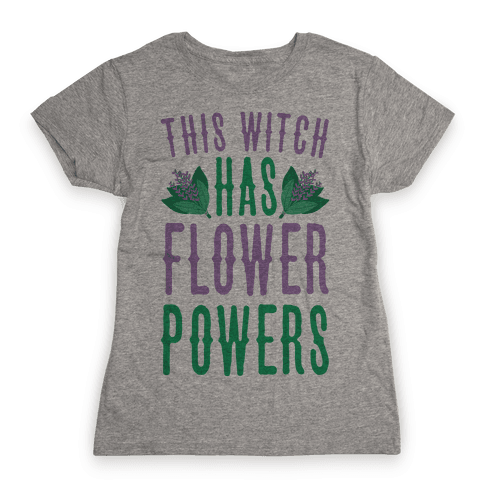 This Witch Has Flower Powers Womens T-Shirt