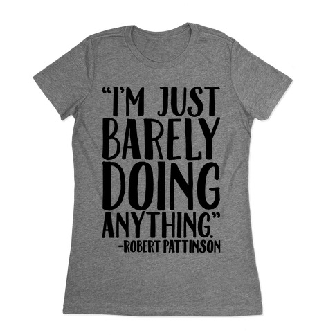 I'm Just Barely Doing Anything Quote Womens T-Shirt