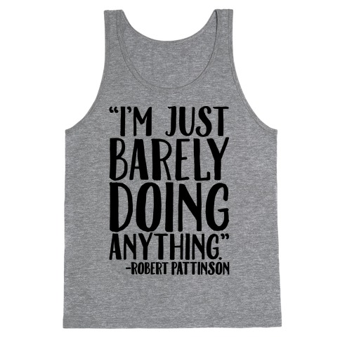 I'm Just Barely Doing Anything Quote Tank Top