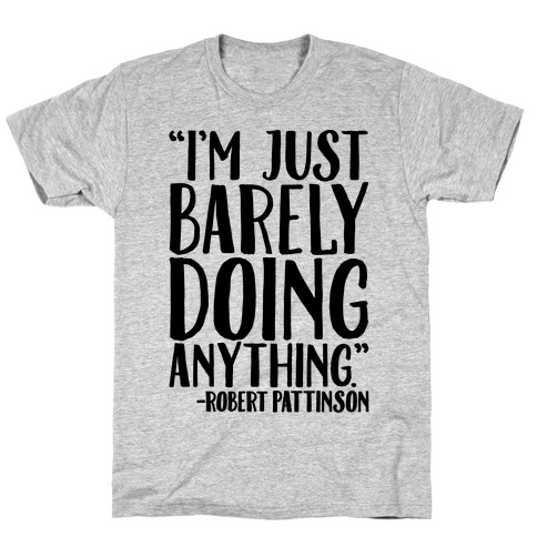I'm Just Barely Doing Anything Quote T-Shirt