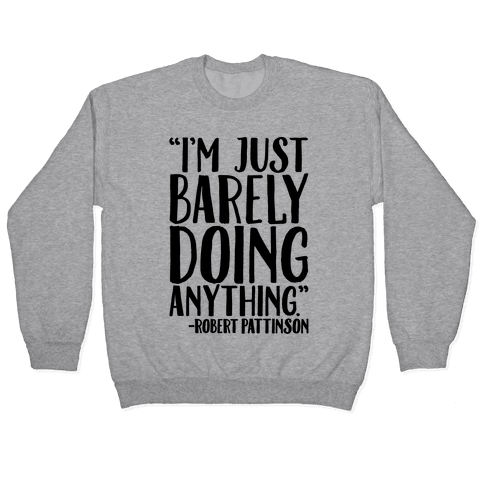 I'm Just Barely Doing Anything Quote Pullover