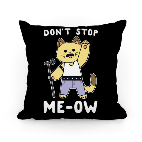 Don't Stop Me-ow Pillow