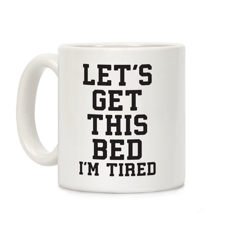 Let's Get This Bed Coffee Mug