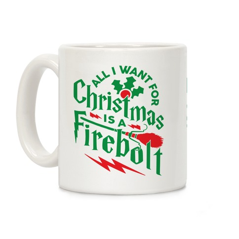 All I Want For Christmas Is A Firebolt Coffee Mug