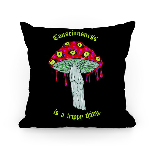 Consciousness Is A Trippy Thing  Pillow