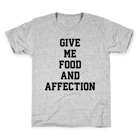 Give Me Food And Affection Kids T-Shirt