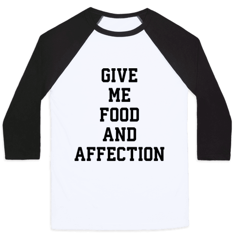 Give Me Food And Affection Baseball Tee