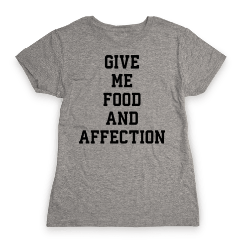 Give Me Food And Affection Womens T-Shirt