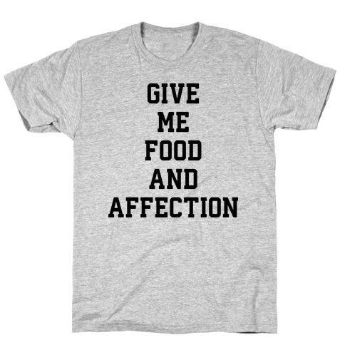 Give Me Food And Affection T-Shirt