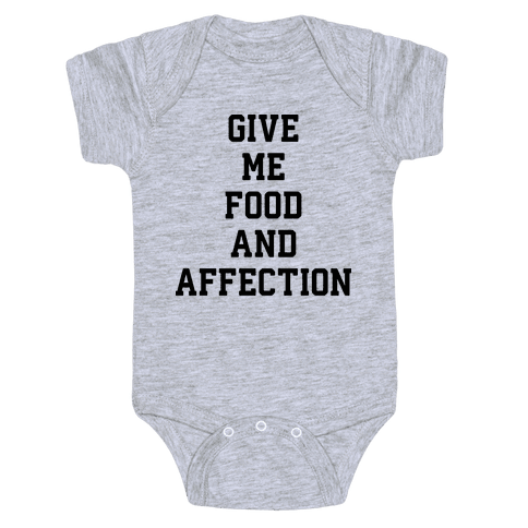 Give Me Food And Affection Baby Onesy