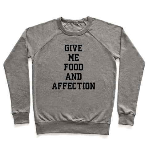 Give Me Food And Affection Pullover