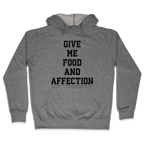 Give Me Food And Affection Hooded Sweatshirt