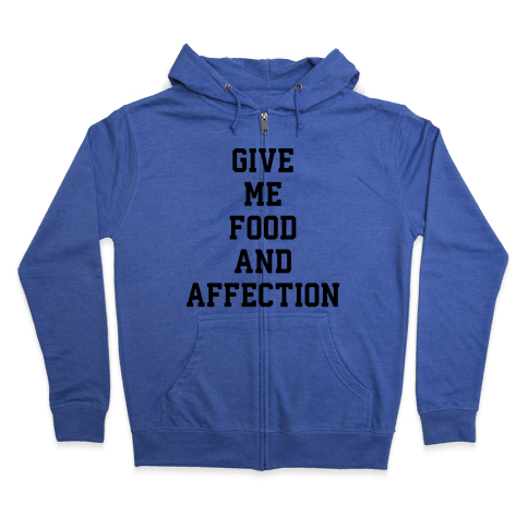 Give Me Food And Affection Zip Hoodie