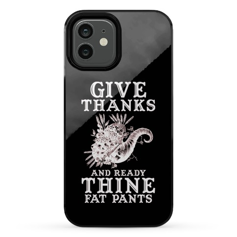 Give Thanks And Ready Thine Fat Pants Phone Case