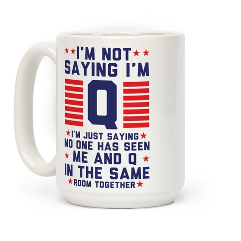 I'm Not Saying I'm Q I'm Just Saying Coffee Mug