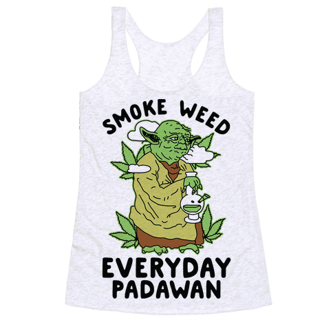 Smoke Weed Everyday Padawan Racerback Tank Top