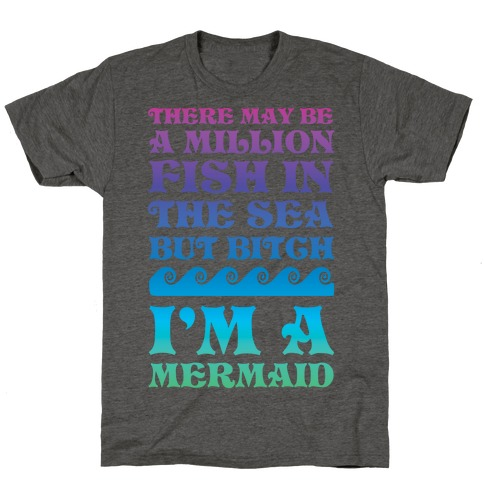There May Be A Million Fish In The Sea But Bitch I'm A Mermaid T-Shirt