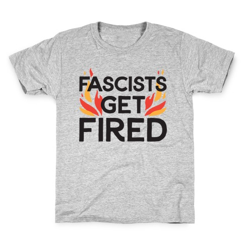Fascists Get Fired Kids T-Shirt