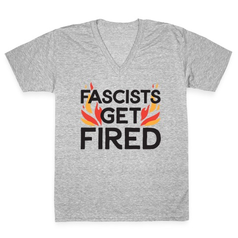 Fascists Get Fired V-Neck Tee Shirt