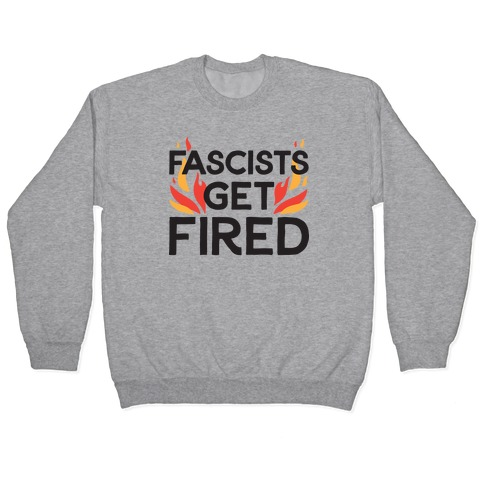 Fascists Get Fired Pullover
