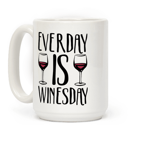 Everyday is Winesday  Coffee Mug