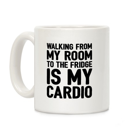 Walking From My Room To The Fridge Is My Cardio Coffee Mug