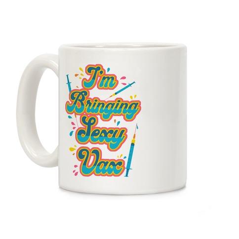 I'm Bringing Sexy Vax Coffee Mug