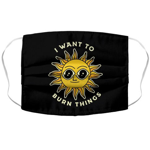 I Want to Burn Things (Scary Sun) Accordion Face Mask