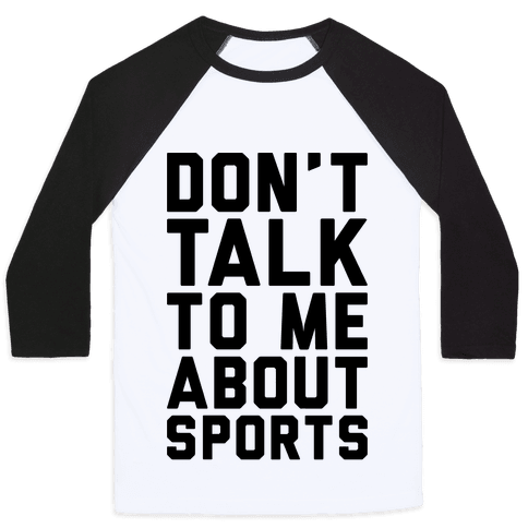 Don't Talk To Me About Sports Baseball Tee