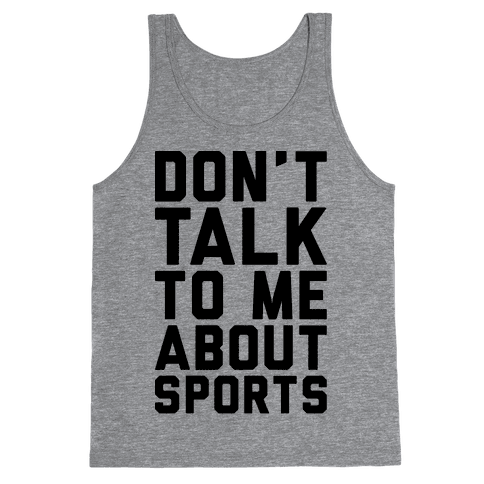 Don't Talk To Me About Sports Tank Top