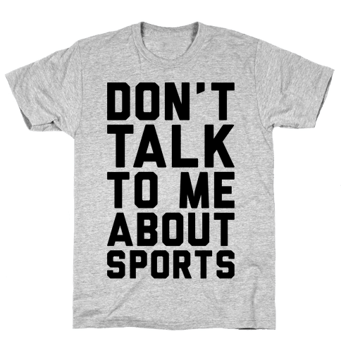 Don't Talk To Me About Sports Mens T-Shirt