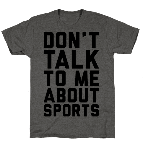 Don't Talk To Me About Sports