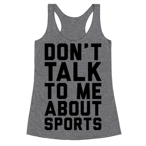 Don't Talk To Me About Sports Racerback Tank Top