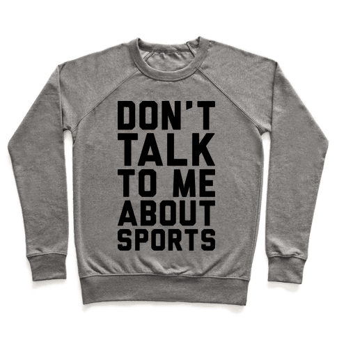 Don't Talk To Me About Sports Pullover