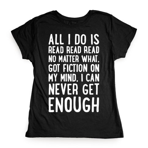 All I Do Is Read Read Read No Matter What Parody White Print Womens T-Shirt
