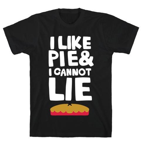 I Like Pie & I Cannot Lie T-Shirt